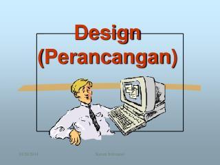 Design ( Perancangan )