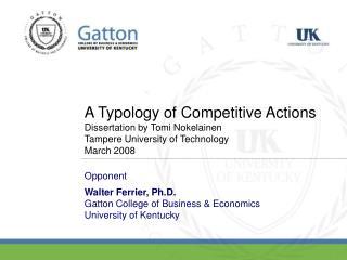 Opponent Walter Ferrier, Ph.D. Gatton College of Business & Economics University of Kentucky