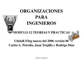 ORGANIZACIONES  PARA INGENIEROS MODULO 12 TEORIAS Y PRACTICAS
