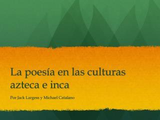 La poesía en las culturas azteca e inca