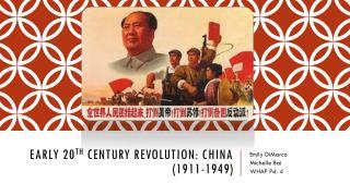 Early 20 th  century revolution: china (1911-1949)