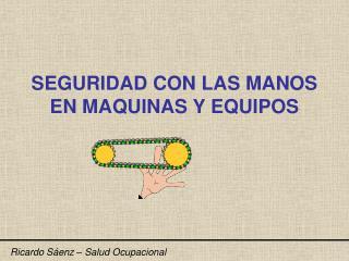 SEGURIDAD CON LAS MANOS EN MAQUINAS Y EQUIPOS