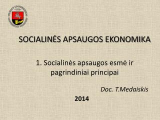 SOCIALIN ĖS APSAUGOS EKONOMIKA 1. Socialinės apsaugos esmė ir pagrindiniai principai