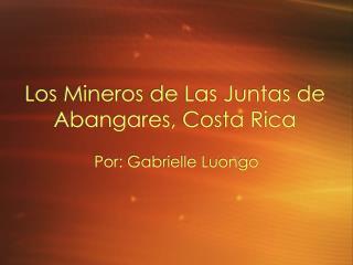 Los Mineros de Las Juntas de Abangares, Costa Rica