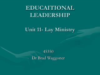 EDUCAITIONAL LEADERSHIP Unit 11- Lay Ministry