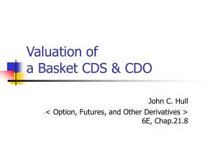Valuation of  a Basket CDS & CDO