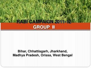 RABI CAMPAIGN 2011-12 GROUP  II