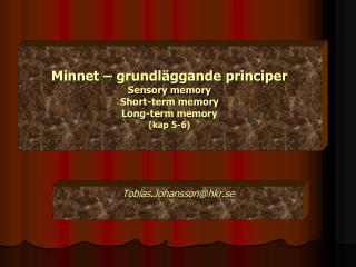 Minnet – grundläggande principer Sensory memory Short-term memory Long-term memory (kap 5-6)