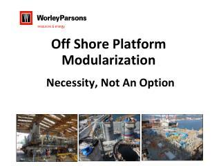 Off Shore Platform Modularization