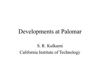 Developments at Palomar