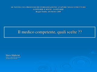 Il medico competente, quali scelte ?? Marco Migliorini  Medico Competente/Autorizzato