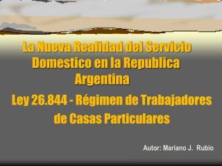 Ley 26.844 - Régimen de Trabajadores de Casas Particulares Autor: Mariano J.  Rubio