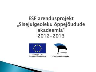 """ESF arendusprojekt """"Sisejulgeoleku õppejõudude akadeemia"""" 2012-2013"""