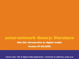Actor-network theory: literature fdm 20c introduction to digital media lecture 07.02.2005