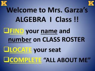 Welcome to Mrs. Garza's ALGEBRA  I  Class !!