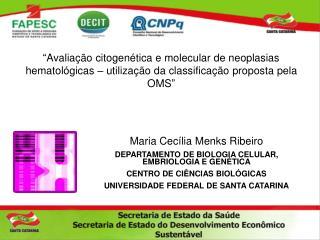 Maria Cecília Menks Ribeiro  DEPARTAMENTO DE BIOLOGIA CELULAR, EMBRIOLOGIA E GENÉTICA