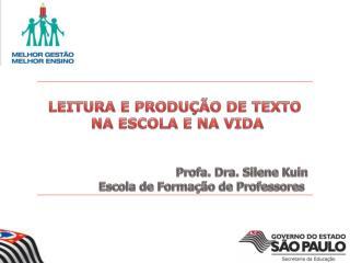 LEITURA E PRODUÇÃO DE TEXTO  NA ESCOLA E NA VIDA Profa. Dra. Silene Kuin