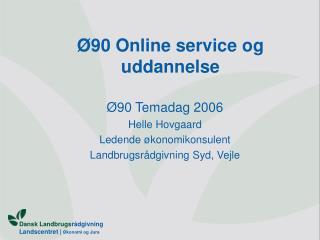 Ø90 Online service og uddannelse