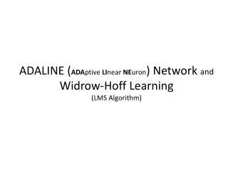 ADALINE ( ADA ptive  LI near  NE uron ) Network  and Widrow-Hoff Learning (LMS Algorithm)