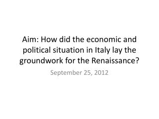 Aim: How did the economic and political situation in Italy lay the groundwork for the Renaissance?