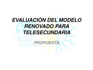EVALUACIÓN  DEL MODELO RENOVADO PARA TELESECUNDARIA