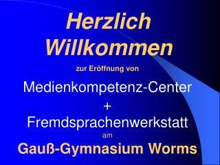 Herzlich Willkommen zur Eröffnung von Medienkompetenz-Center + Fremdsprachenwerkstatt am