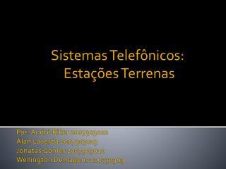 Sistemas Telefônicos:  Estações Terrenas