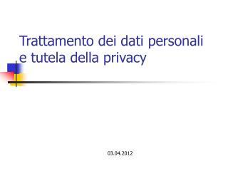 Trattamento dei dati personali e tutela della privacy