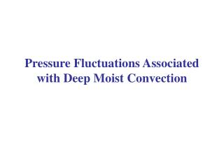 Pressure Fluctuations Associated with Deep Moist Convection