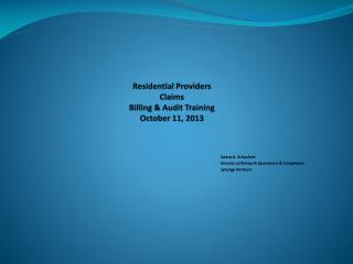 Residential Providers Claims Billing & Audit Training October 11, 2013