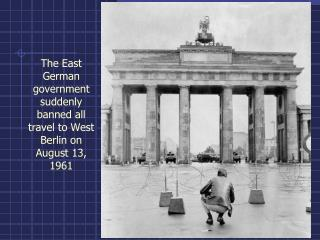 The East German government suddenly banned all travel to West Berlin on August 13, 1961