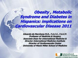 Eduardo de  Marchena  M.D., F.A.C.C., F.A.C.P. Professor of Medicine & Surgery