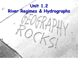 Unit 1.2 River Regimes & Hydrographs