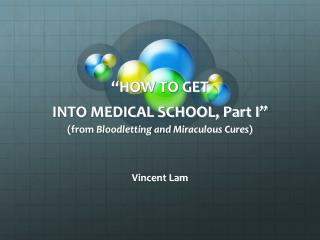 """""""HOW TO GET INTO MEDICAL SCHOOL, Part I"""" (from  Bloodletting and Miraculous Cures )"""