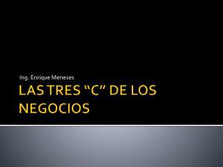 """LAS TRES """"C"""" DE LOS NEGOCIOS"""