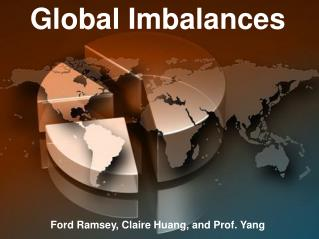 Global Imbalances Ford Ramsey, Claire Huang, and Prof. Yang