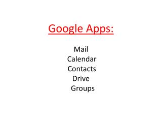 Google Apps: Mail  Calendar  Contacts Drive   Groups