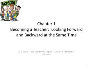 Chapter 1 Becoming a Teacher:  Looking Forward and Backward at the Same Time
