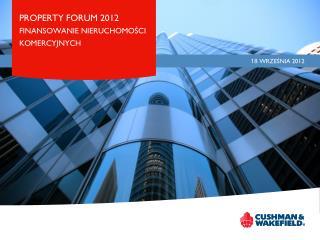 PROPERTY FORUM 2012 FINANSOWANIE NIERUCHOMOŚCI KOMERCYJNYCH