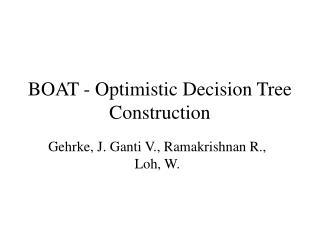 BOAT - Optimistic Decision Tree Construction