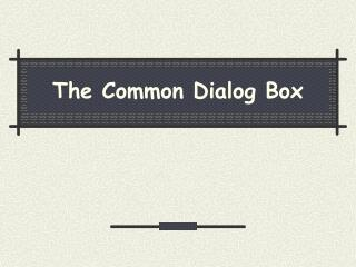 The Common Dialog Box