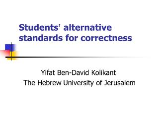 Students '  alternative standards for correctness