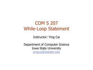COM S 207 While-Loop Statement Instructor: Ying Cai Department of Computer Science
