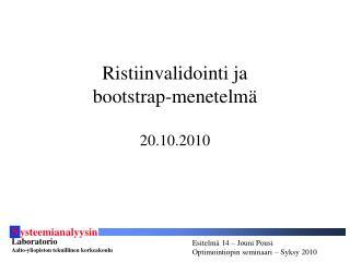 Ristiinvalidointi ja  bootstrap-menetelmä 20.10.2010