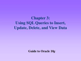 Chapter 3:  Using SQL Queries to Insert, Update, Delete, and View Data