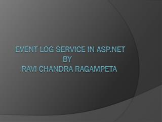 EVENT LOG SERVICE IN ASP.NET  by                Ravi chandra ragampeta