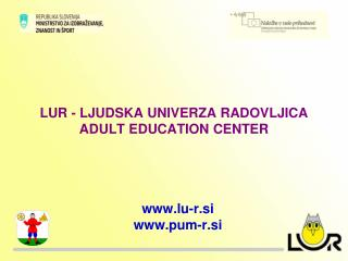 LUR - LJUDSKA UNIVERZA RADOVLJICA ADULT EDUCATION CENTER