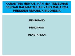 KARANTINA HEWAN, IKAN, dan TUMBUHAN DENGAN RAHMAT TUHAN YANG MAHA ESA PRESIDEN REPUBLIK INDONESIA