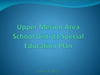 Upper Merion Area School District Special Education Plan June 17, 2013