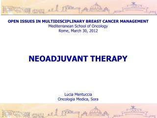 OPEN ISSUES IN MULTIDISCIPLINARY BREAST CANCER MANAGEMENT Mediterranean School of Oncology